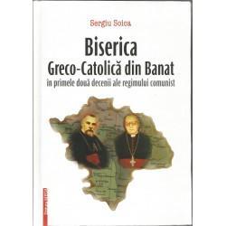 Biserica Greco-Catolica din Banat in primele doua decenii ale regimului comunist - Sergiu Soica