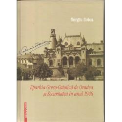 Eparhia Greco-Catolica de Oradea si securitatea in anul 1948 - Sergiu Soica