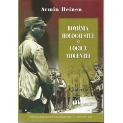 România, Holocaustul şi logica violenţei - Armin Heinen