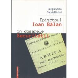 Episcopul Ioan Balan in dosarele securitatii - Sergiu Soica, Gabriel Buboi