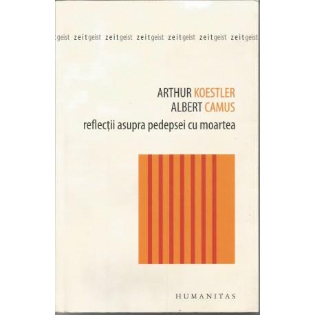 Reflectii asupra pedepsei cu moartea - Arthur Koestler, Albert Camus