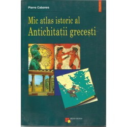 Mic atlas istoric al Antichitatii Grecest i- Pierre Cabanes