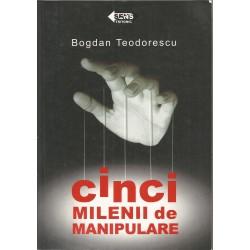 Cinci milenii de manipulare - Bogdan Teodorescu