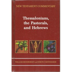 New Testament Commentary. Thessalonians, the Pastorals, and Hebrews - W. Hendriksen, S. J. Kistemaker