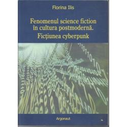 Fenomenul science fiction in cultura postmoderna. Fictiunea cyberpunk - Florina Ilis