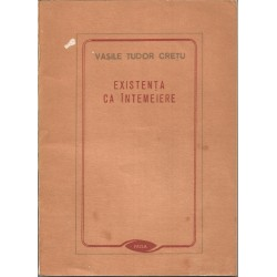 Existenta ca intemeiere - Vasile Tudor Cretu