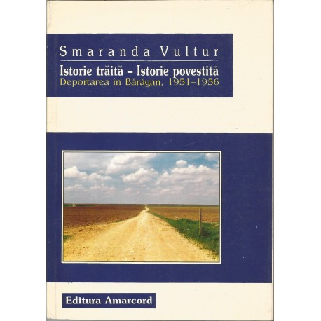 Istorie traita - Istorie povestita. Deportarea in baragan, 1951 - 1956 - Smaranda Vultur