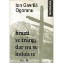 Brazii se frang, dar nu se indoiesc, vol. II - Ion Gavrila Ogoran