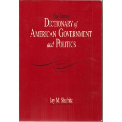 The Dorsey Dictionary of American Government and Politics - Jay M. Shafritz