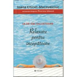 Relaxare pentru incepatoare. 46 de idei salvatoare - Ioana Chicet-Macoveiciuc