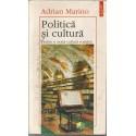 Politica si cultura.Pentru o noua cultura romana - Adrian Marino
