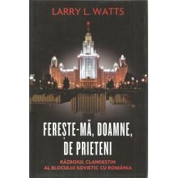 Fereste-ma, Doamne, de prieteni - Larry L. Watts