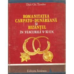 Romanitatea Carpato - Dunareana si Bizantul in veacurile V - XI e.n - Dan Gh. Teodor