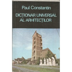 Dictionar universal al arhitectilor - Paul Constantin
