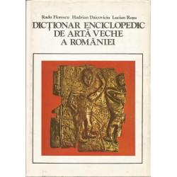 Dictionar enciclopedic de arta veche a romaniei - Radu Florescu