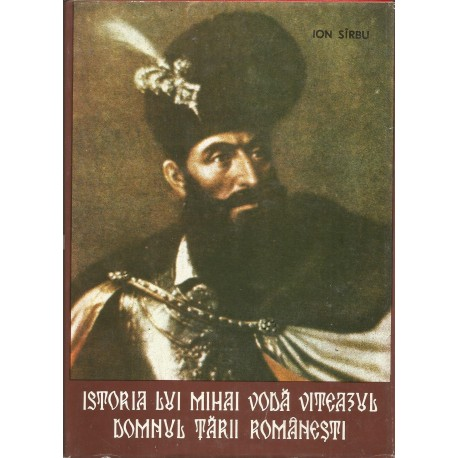 Istoria lui Mihai Voda Viteazul, Domnul Tarii Romanest i- Ion Sirbu