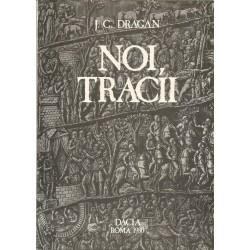 Noi, Tracii. Istoria multimilenara a neamului romanesc - Iosif Constantin Dragan (ed. Roma. 1980)