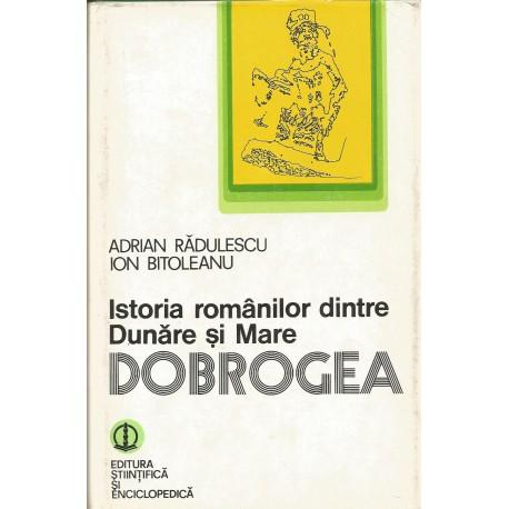 Istoria romanilor dintre Dunare si Mare. Dobrogea - Adrian Radulescu, Ion Bitoleanu