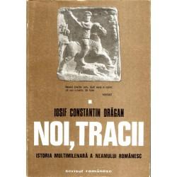 Noi, Tracii. Istoria multimilenara a neamului romanesc (vol. 1) - Iosif Constantin Dragan