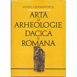 Arta si arheologie dacica si romana - Mihai Gramatopol