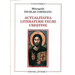 Actualitatea literaturii vechi crestine - Mitropolit Nicolae Corneanu