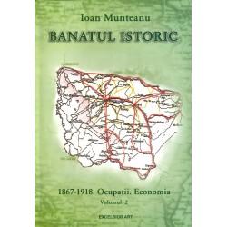 Banatul istoric (vol. 2). 1867 - 1918. Ocupatii. Economia - Ioan Munteanu