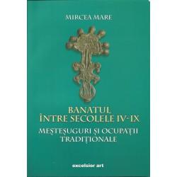 Banatul intre secolele IV - IX. Mestesuguri si ocupatii traditionale (vol. 2) - Mircea Mare