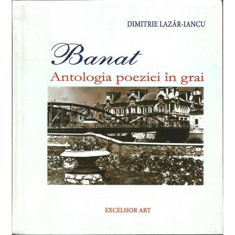 Banat. Antologia poeziei in grai - Dimitrie Lazar-Iancu