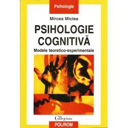 Psihologie cognitiva. Modele teoretico experimentale - Mircea Miclea