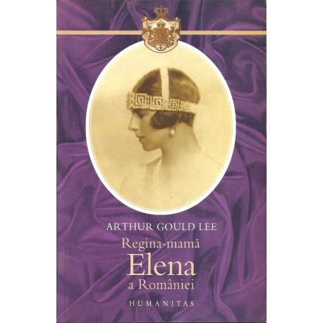 Elena Regina Mama a Romaniei - Arthur Gould Lee