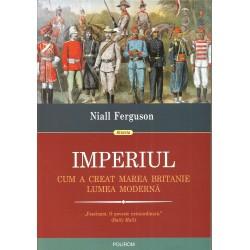 Imperiul. Cum a creat Marea Britanie lumea moderna - Niall Ferguson