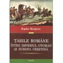 Tarile Romane intre Imperiul Otoman si Europa crestina - Bogdan Murgescu