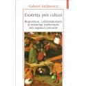 Existenta prin cultura - Gabriel Andreescu