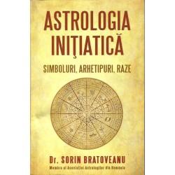 Astrologia Initiatica. Simboluri, arhetipuri, raze - Dr. Sorin Bratoveanu