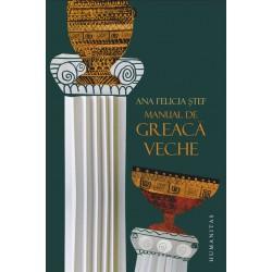 Manual de greaca veche. Ediţia a II-a, revăzută şi adăugită - Ana Felicia Stef