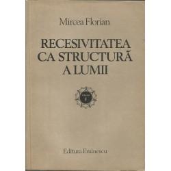 Recesivitatea ca structura a lumii (vol 1 + 2) - Mircea Florian