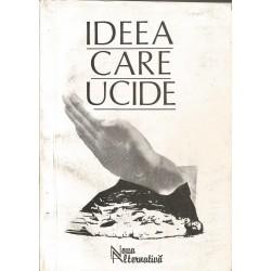Ideea care ucide. Dimensiunile ideologiei legionare - Colectiv de autori