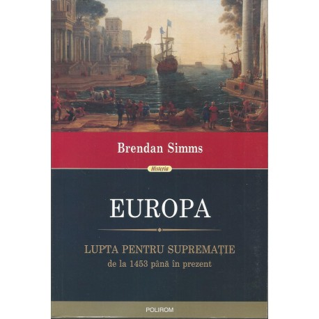 Europa. Lupta pentru suprematie de la 1453 pana in prezent - Brendan Simms