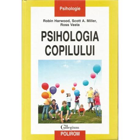 Psihologia copilului - Robin Harwood, Scott A. Miller, Ross Vasta