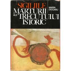 Sigiliile. Marturii ale trecutului istoric - Maria Dogaru