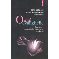 Omul evanghelic. O explorare a comunitatilor protestante romanesti - Dorin Dobrincu, Danut Manastireanu (coord.)