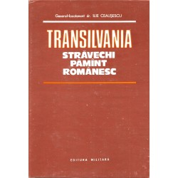 Transilvania - stravechi pamant romanesc - Ilie Ceausescu