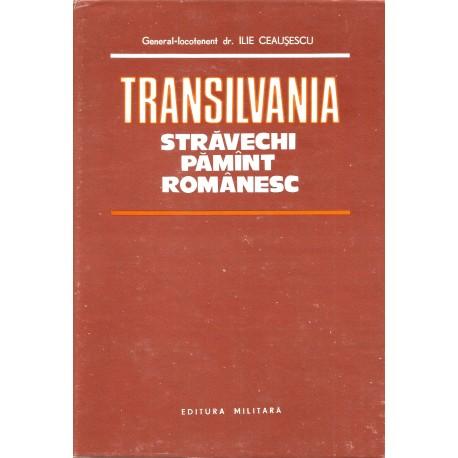 Transilvania - stravechi pamant romanesc - Ilie Ceausescu