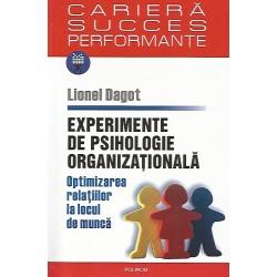 Experimente de psihologie organizationala. Optimizarea relatiilor la locul de munca - Lionel Dagot