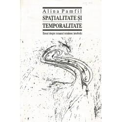 Spatialitate si temporalitate. Eseuri despre romanul romanesc interbelic - Alina Pamfil