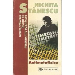 Antimetafizica - Nichita Stanescu insotit de Aurelian Titu Dumitrescu