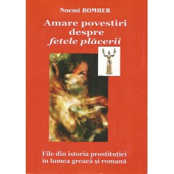 Amare povestiri despre fetele placerii, vol. 1 - File din istoria prostitutiei in lumea greaca si romana - Noemi Bomher