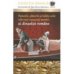 Pasiunile, placerile si hobby-urile celor mai cunoscuti membri ai dinastiei romane - Dan-Silviu Boerescu