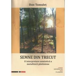 Semne din trecut. O interpretare semiotica a metafizicii plotiniene - Dan Tomulet