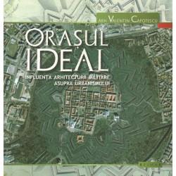 Orasul ideal. Influenta arhitecturii militare asupra urbanismului - Arh. Valentin Capotescu